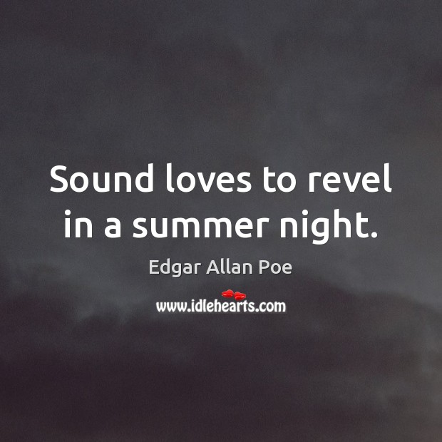Sound loves to revel in a summer night. Image