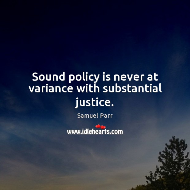 Sound policy is never at variance with substantial justice. Image