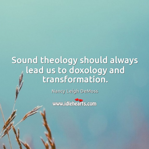Sound theology should always lead us to doxology and transformation. Image