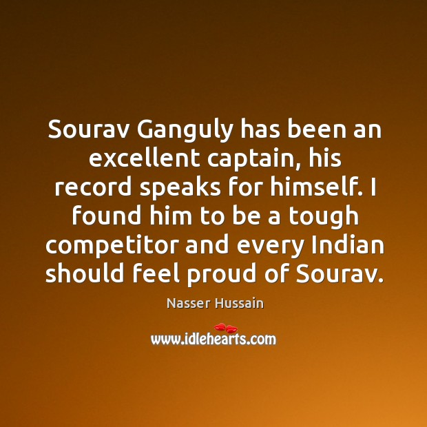 Sourav Ganguly has been an excellent captain, his record speaks for himself. Image