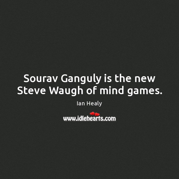 Sourav Ganguly is the new Steve Waugh of mind games. Image
