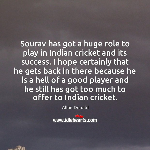 Image, Sourav has got a huge role to play in Indian cricket and