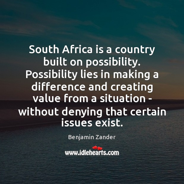 South Africa is a country built on possibility. Possibility lies in making Benjamin Zander Picture Quote