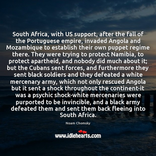 South Africa, with US support, after the fall of the Portuguese empire, Noam Chomsky Picture Quote