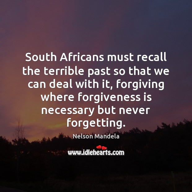 South Africans must recall the terrible past so that we can deal Image