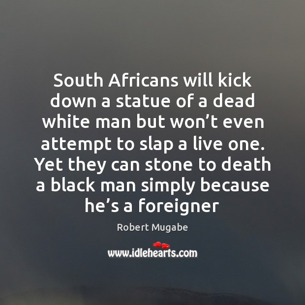 South Africans will kick down a statue of a dead white man Image