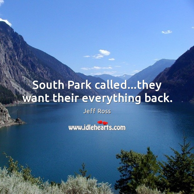 South Park called…they want their everything back. Image