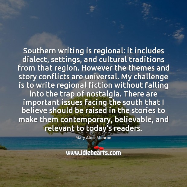 Southern writing is regional: it includes dialect, settings, and cultural traditions from Image