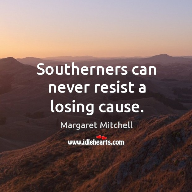 Southerners can never resist a losing cause. Image