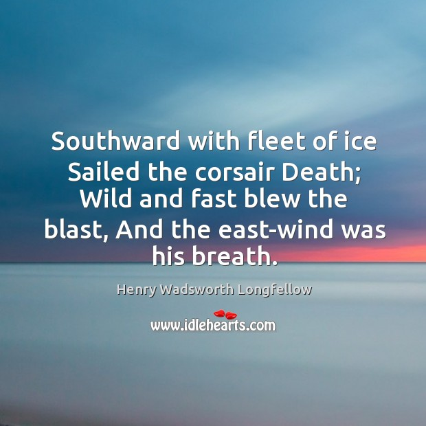 Image, Southward with fleet of ice Sailed the corsair Death; Wild and fast