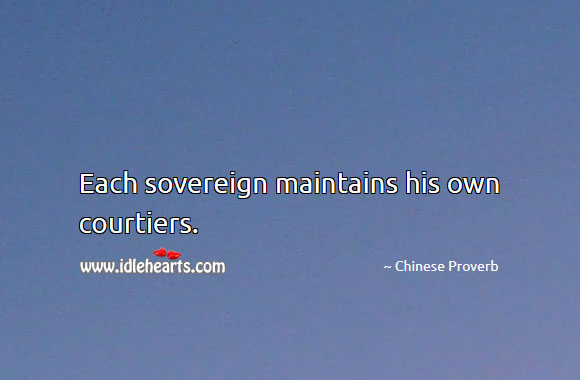Image, Each sovereign maintains his own courtiers.