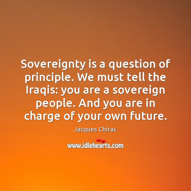 Sovereignty is a question of principle. We must tell the Iraqis: you Image