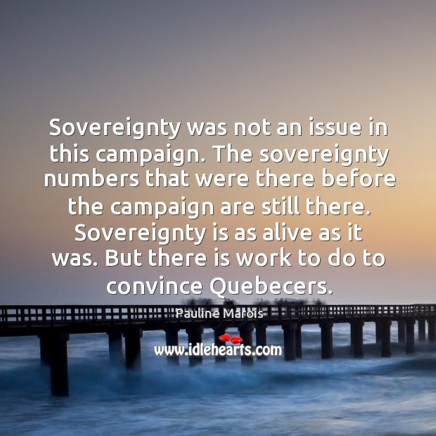 Sovereignty is as alive as it was. But there is work to do to convince quebecers. Image