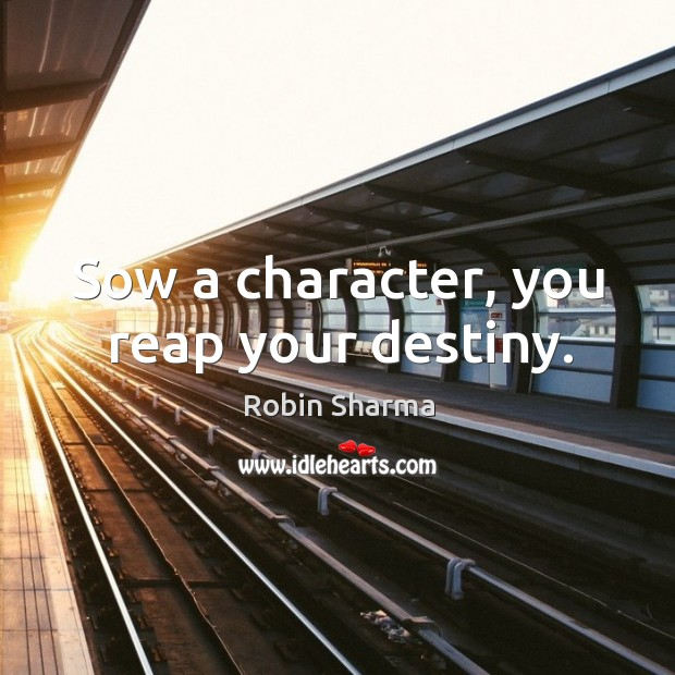 Image, Sow a character, you reap your destiny.