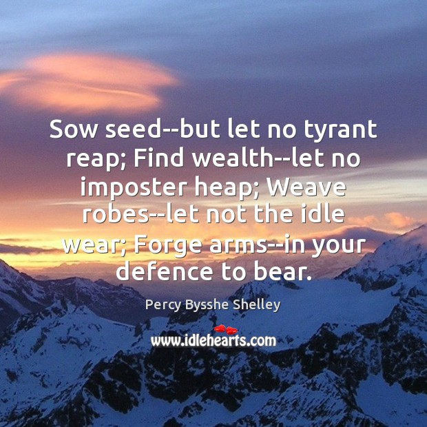 Sow seed–but let no tyrant reap; Find wealth–let no imposter heap; Weave Image