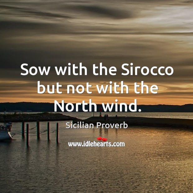 Image, Sow with the sirocco but not with the north wind.