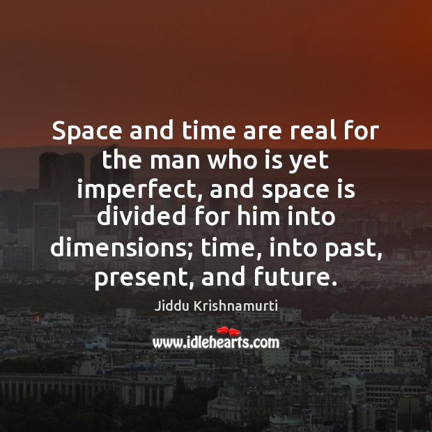 Space and time are real for the man who is yet imperfect, Space Quotes Image