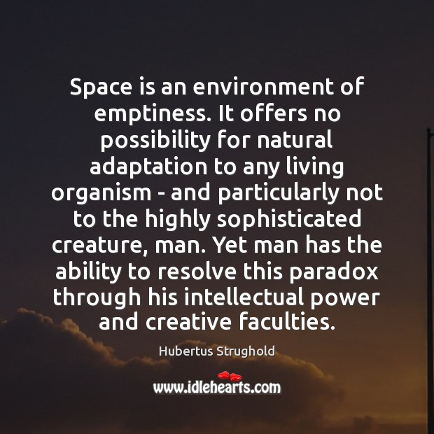 Space is an environment of emptiness. It offers no possibility for natural Space Quotes Image