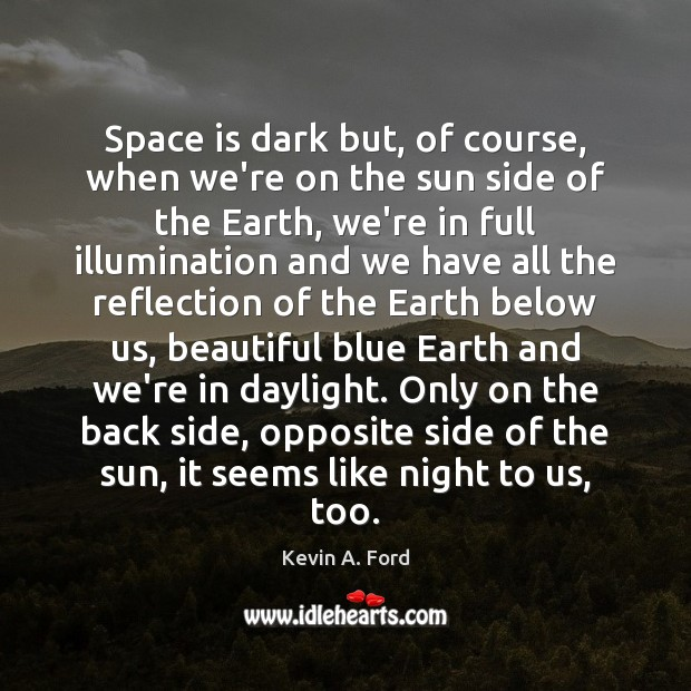 Image, Space is dark but, of course, when we're on the sun side