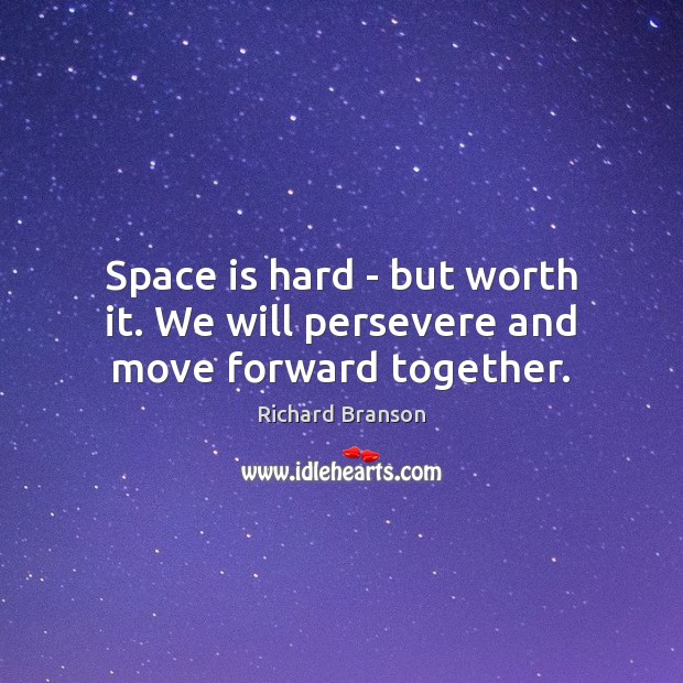 Space is hard – but worth it. We will persevere and move forward together. Space Quotes Image