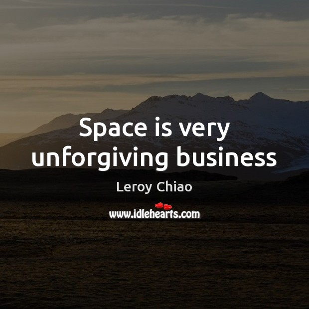 Space is very unforgiving business Space Quotes Image