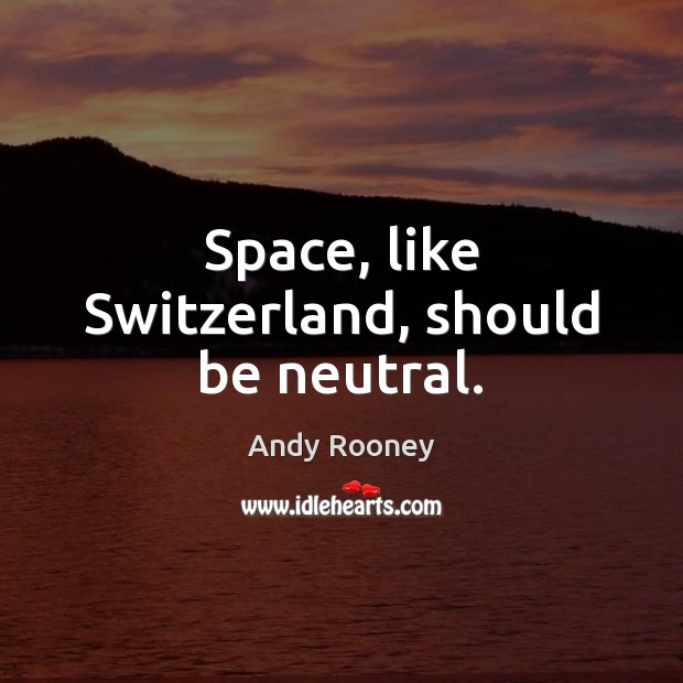 Space, like Switzerland, should be neutral. Image