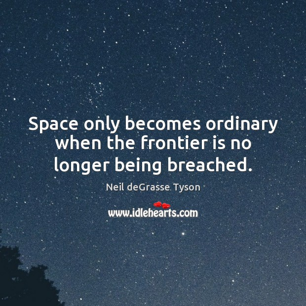 Space only becomes ordinary when the frontier is no longer being breached. Image