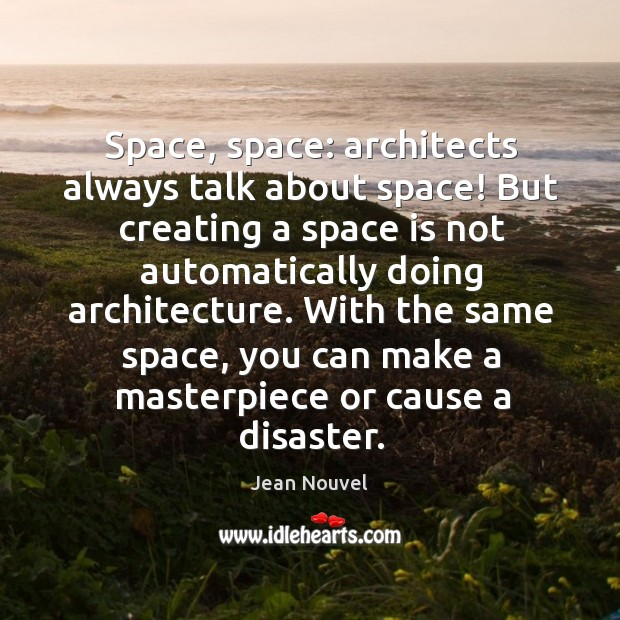 Space, space: architects always talk about space! But creating a space is Image