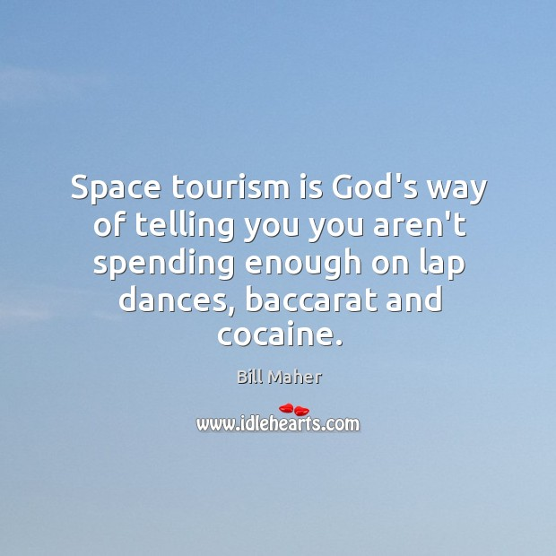 Space tourism is God's way of telling you you aren't spending enough Image