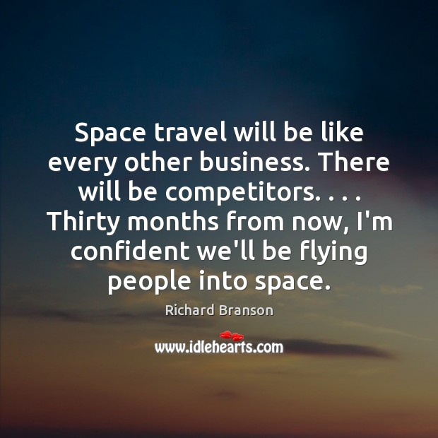 Space travel will be like every other business. There will be competitors. . . . Image