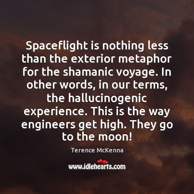 Image, Spaceflight is nothing less than the exterior metaphor for the shamanic voyage.