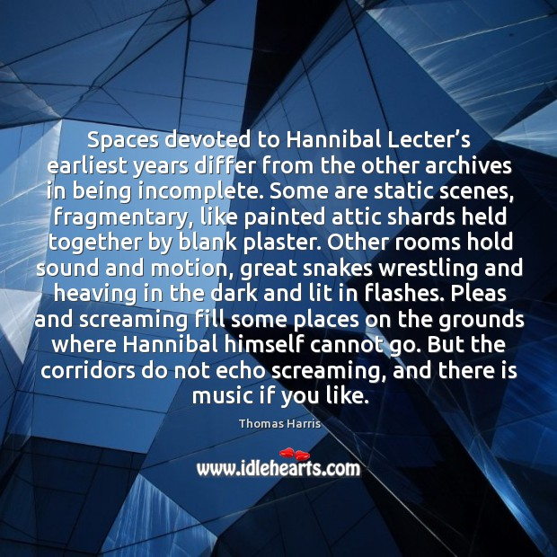 Spaces devoted to Hannibal Lecter's earliest years differ from the other Thomas Harris Picture Quote