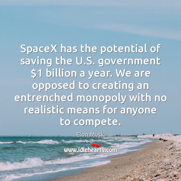 SpaceX has the potential of saving the U.S. government $1 billion a Elon Musk Picture Quote