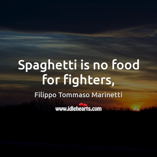 Spaghetti is no food for fighters, Image