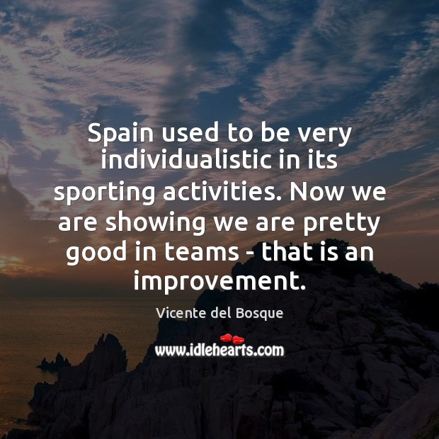 Spain used to be very individualistic in its sporting activities. Now we Image