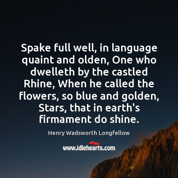 Spake full well, in language quaint and olden, One who dwelleth by Image