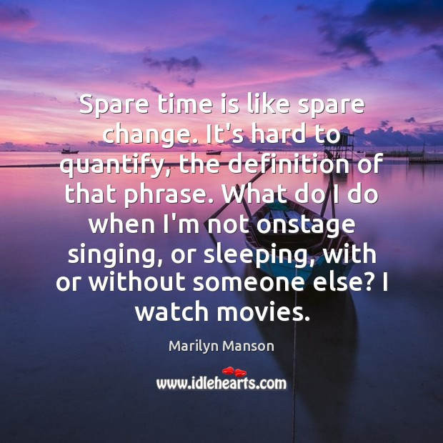 Spare time is like spare change. It's hard to quantify, the definition Image