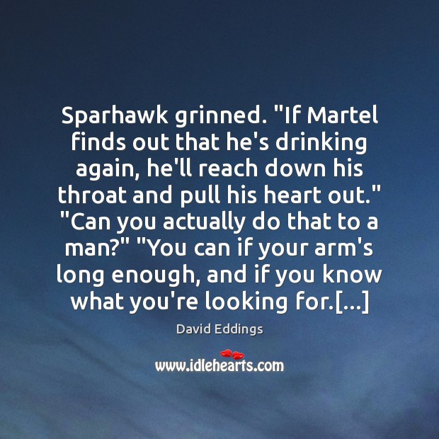 """Sparhawk grinned. """"If Martel finds out that he's drinking again, he'll reach David Eddings Picture Quote"""