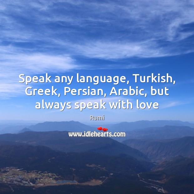 Image, Speak any language, Turkish, Greek, Persian, Arabic, but always speak with love