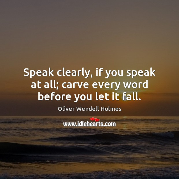 Image, Speak clearly, if you speak at all; carve every word before you let it fall.