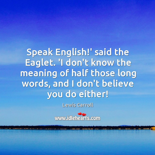Image, Speak English!' said the Eaglet. 'I don't know the meaning of