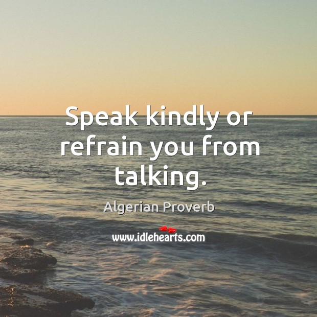 Speak kindly or refrain you from talking. Algerian Proverbs Image