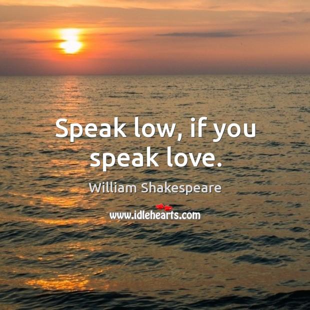 Image, Speak low, if you speak love.