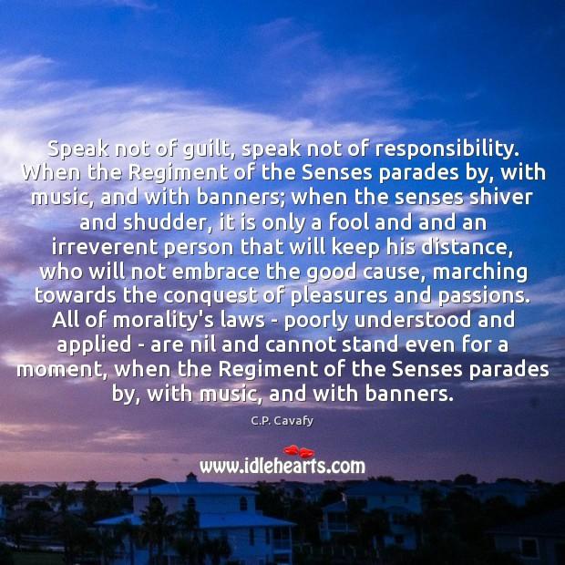 Speak not of guilt, speak not of responsibility. When the Regiment of Guilt Quotes Image