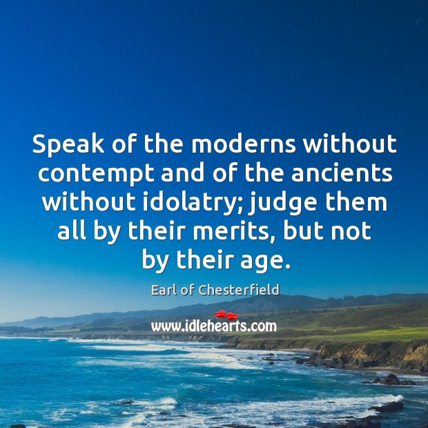 Speak of the moderns without contempt and of the ancients without idolatry Image
