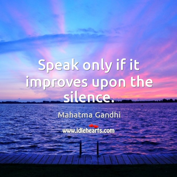 Speak only if it improves upon the silence. Image
