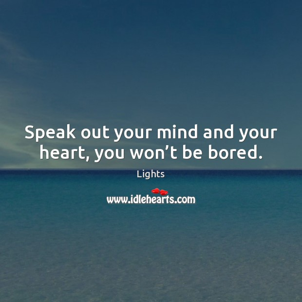 Image, Speak out your mind and your heart, you won't be bored.