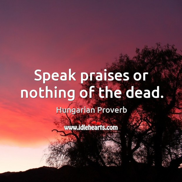 Image, Speak praises or nothing of the dead.