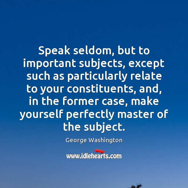 Speak seldom, but to important subjects, except such as particularly relate to Image