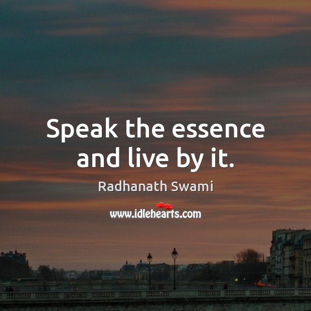 Speak the essence and live by it. Image